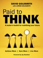 Paid to Think - A Leader's Toolkit for Redefining Your Future ebook by David Goldsmith