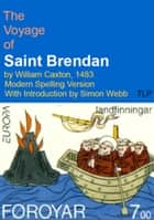 The Voyage of Saint Brendan by William Caxton, 1483 - Modern Spelling Version Edited by Simon Webb ebook by William Caxton, Simon Webb