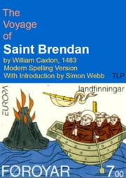 The Voyage of Saint Brendan by William Caxton, 1483 - Modern Spelling Version Edited by Simon Webb ebook by William Caxton,Simon Webb