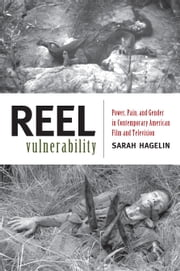 Reel Vulnerability - Power, Pain, and Gender in Contemporary American Film and Television ebook by Professor Sarah Hagelin