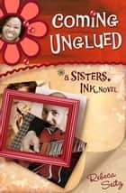 Coming Unglued ebook by Rebeca Seitz