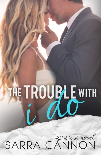The Trouble With I Do - Knox and Leigh Anne ebook by Sarra Cannon