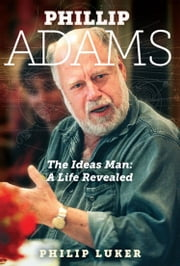 Phillip Adams - The Ideas Man: A Life Revealed ebook by Philip Luker
