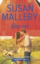 Kiss Me ebook by Susan Mallery
