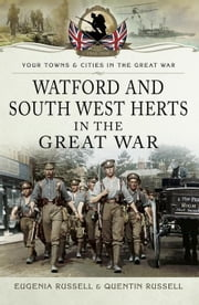 Watford and South West Herts in the Great War ebook by Russell, Eugenia
