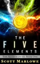 The Five Elements - The Alchemancer, #1 ebook by Scott Marlowe