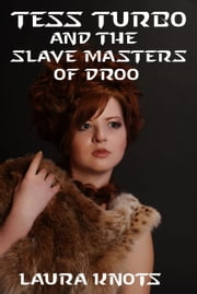 TESS TURBO AND THE SLAVE MASTER OF DROO ebook by LAURA KNOTS