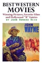 "Best Western Movies: Winning Pictures, Favorite Films and Hollywood ""B"" Entries ebook by John Howard Reid"