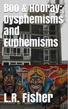 Boo & Hooray: Dysphemisms and Euphemisms ebook by Lucy Fisher
