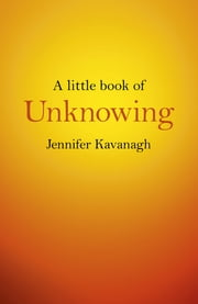 A Little Book of Unknowing ebook by Jennifer Kavanagh