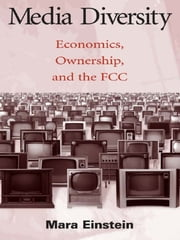 Media Diversity - Economics, Ownership, and the Fcc ebook by Mara Einstein