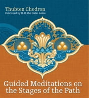 Guided Meditations on the Stages of the Path ebook by Thubten Chodron,Dalai Lama