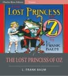 The Lost Princess of Oz (Illustrated Edition) ebook by L. Frank Baum