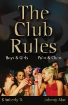 The Club Rules ebook by Johnny Mac,Kimberly D.