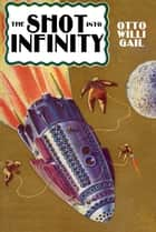 The Shot into Infinity ebook by Otto Willi Gail, Ron Miller