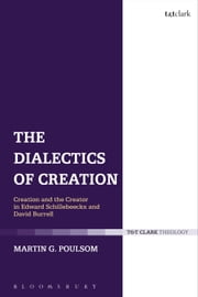 The Dialectics of Creation - Creation and the Creator in Edward Schillebeeckx and David Burrell ebook by Rev Dr Martin G. Poulsom