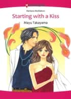 Starting With A Kiss (Harlequin Comics) - Harlequin Comics ebook by Barbara McMahon, Mayu Takayama