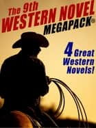 The 9th Western Novel MEGAPACK® - 4 Great Western Novels ebook by Grant Taylor, Evan Hall, William Colt MacDonald,...