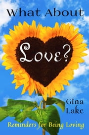 What About Love? Reminders for Being Loving ebook by Gina Lake