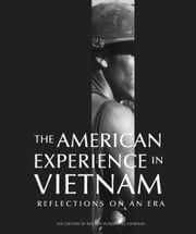 The American Experience in Vietnam - Reflections on an Era ebook by The Editors of Boston Publishing Company