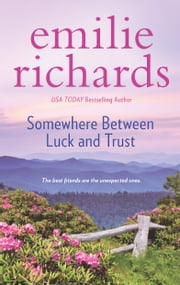 Somewhere Between Luck and Trust ebook by Emilie Richards