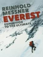 Everest - Expedition to the Ultimate ebook by Reinhold Messner