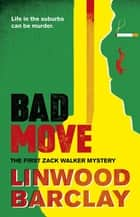 Bad Move - A Zack Walker Mystery #1 ebook by Linwood Barclay