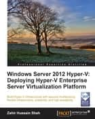 Windows Server 2012 Hyper-V: Deploying Hyper-V Enterprise Server Virtualization Platform ebook by Zahir Hussain Shah