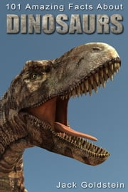 101 Amazing Facts about Dinosaurs ebook by Jack Goldstein