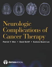 Neurologic Complications of Cancer Therapy ebook by Eudocia Quant Lee, MD, MPH,David Schiff, MD,Patrick Y. Wen, MD