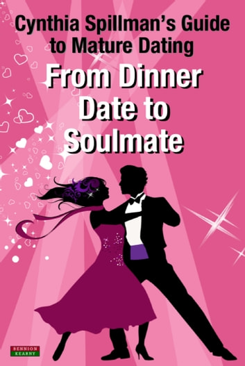 From Dinner Date to Soulmate: Cynthia Spillman's Guide to Mature Dating ebook by Cynthia Spillman