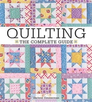 Quilting the Complete Guide ebook by Zimmerman, Darlene
