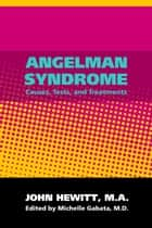 Angelman Syndrome: Causes, Tests and Treatments ebook by Michelle Gabata, M.D.