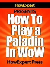 How To Play a Paladin In WoW ebook by HowExpert