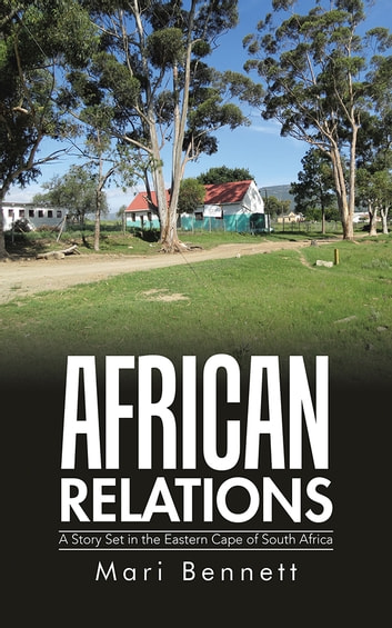 African Relations - A Story Set in the Eastern Cape of South Africa ebook by Mari Bennett