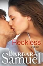 Reckless - A Novel ebook by Barbara Samuel