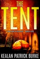 The Tent ebook by Kealan Patrick Burke