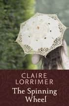 The Spinning Wheel ebook by Claire Lorrimer