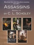 ASSASSINS SERIES- BOOKS 1-5 ebook by C.L. Scholey