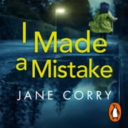 I Made a Mistake - The twist-filled, addictive new thriller from the Sunday Times bestselling author of I LOOKED AWAY audiobook by Jane Corry