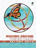 Modern Designs Stained Glass Pattern Book ebook by Anna Croyle