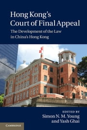 Hong Kong's Court of Final Appeal - The Development of the Law in China's Hong Kong ebook by Professor Simon N. M. Young,Professor Yash Ghai