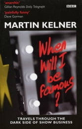 When Will I Be Famous? ebook by Martin Kelner