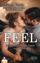 Feel. Prima dammi un bacio ebook by Tania Paxia