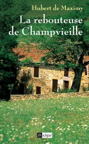 La rebouteuse de Champvieille eBook by Hubert de Maximy