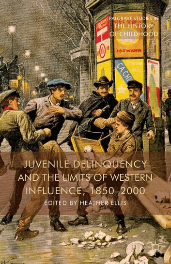 Juvenile Delinquency and the Limits of Western Influence, 1850-2000 ebook by