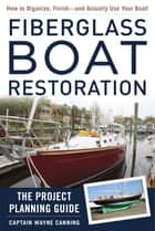 Fiberglass Boat Restoration - The Project Planning Guide ebook by Captain Wayne Canning