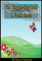 The Woggle-Bug Book [Full Classic Illustration]+[Free Audio Book Link]+[Active TOC] ebook by L. Frank Baum