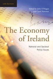 The Economy of Ireland: National and Sectoral Policy Issues ebook by John O'Hagan,Carol Newman