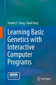 Learning Basic Genetics with Interactive Computer Programs ebook by Charles C. Tseng,Xiaoli Yang